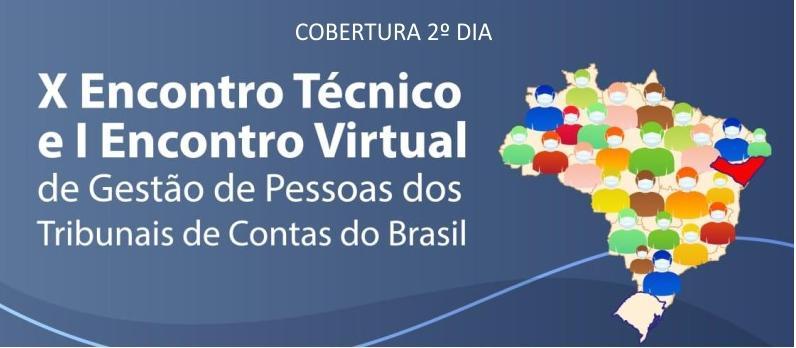 X Encontro Técnico e I Encontro Virtual de Gestão de Pessoas dos Tribunais de Contas do Brasil: segundo dia de evento traz palestras sobre inovação e teletrabalho